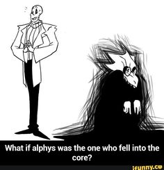 What if Gaster lived and Alphys fell into her creation?