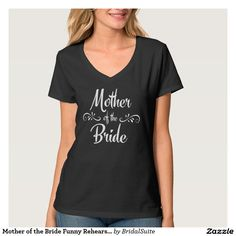 Mother of the Bride Funny Rehearsal Dinner Shirt