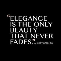 A woman who is elegant will always be beautiful!