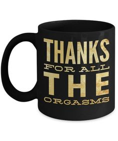 Boyfriend Gifts For Valentines Day - Husband Gifts From Wife For Birthday - Funny Boyfriend Gifts From Girlfriend - Birthday Gift For Boyfriend - 15 Oz Black Mug - Thanks For All The Orgasms Gifts For Fiance, Birthday Gifts For Girlfriend, Boyfriend Birthday, Birthday Presents, Funny Boyfriend Gifts, Boyfriend Humor, Boyfriend Ideas, Anniversary Boyfriend, Anniversary Gifts For Husband