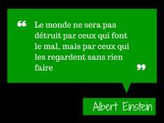 Le monde ne sera pas détruit par ceux qui font du mal, mais par ceux qui les regardent sans rien faire. (Albert Einstein) #Citation