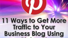 11 Ways to Get More Traffic to Your Business Blog Using Pinterest