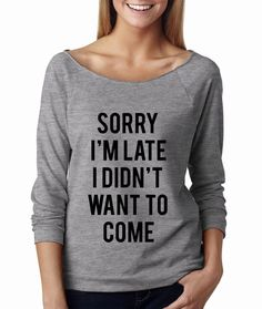 Sorry I'm Late I Didn't Want To Come