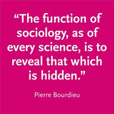 """The function of sociology, as of every science, is to reveal that which is…"