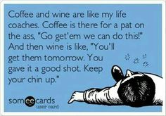 Coffee today.... wine this evening.