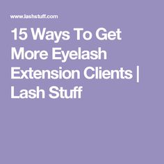 15 Ways To Get More Eyelash Extension Clients | Lash Stuff