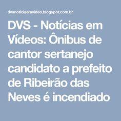 DVS - Notícias em Vídeos: Ônibus de cantor sertanejo candidato a prefeito de Ribeirão das Neves é incendiado