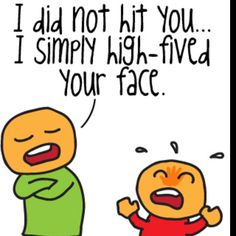I did not hit you...I simply high-fived your face....this looks like us as kids...except we had hair....lots and lots of hair...