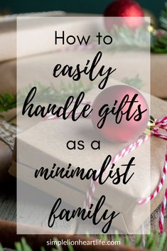 How to Easily Handle Gifts as a Minimalist Family - Simple Lionheart Life Minimalist Lifestyle, Minimalist Living, Minimalist Christmas, Making Life Easier, Life Organization, Self Development, Simple Living, Home Interior, Hard Work