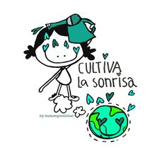 Cultivaré mi sonrisa... y las rega(la)ré all over the mundo mundial!!! Eeeeegunon mundo!!