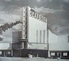 Dearborn Theater -  I saw so many movies here the Dearborn!!   It all gone now though.