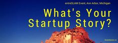 #Storytelling #Events #AnnArbor Have you found your true purpose and your startup story? EntreSLAM in Ann Arbor pitched entrepreneurs against each other to find the one key startup story.