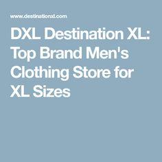DXL Destination XL: Top Brand Men's Clothing Store for XL Sizes