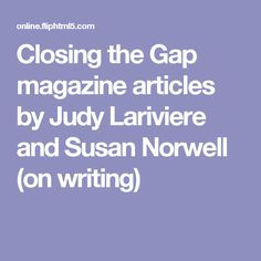 Closing the Gap magazine articles by Judy Lariviere and Susan Norwell (on writing)