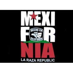 Funny Mexican T-Shirts: MexiForNia, La Raza Republic.