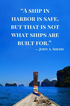 Travel Quote by John a Sheed: A ship in Harbor is Safe, but that's not what ships are built for