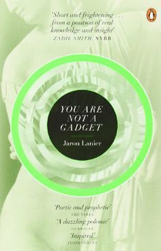 You Are Not A Gadget: A Manifesto by Jaron Lanier, http://www.amazon.co.uk/dp/0141049111/ref=cm_sw_r_pi_dp_BUdKtb0NEBAAG