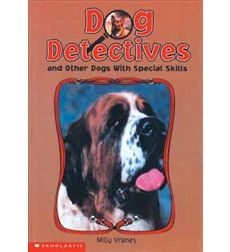 Dog Detectives and Other Dogs with Special Skills by Milly Vranes | Scholastic.com