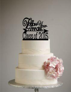 Graduation Cake Topper - Follow Your Arrow - class of 2015 - congrats grad - graduation party - graduation decor - graduate