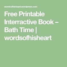 Free Printable Interractive Book – Bath Time | wordsofhisheart