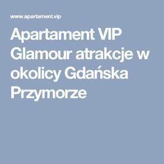 Apartament VIP Glamour atrakcje w okolicy Gdańska Przymorze