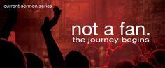 """Not a Fan"" Sermon Series | Sundays, September 30 – November 11, 2012"