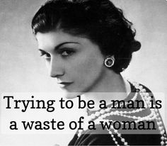 trying to be a man is a waste of a woman quote
