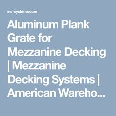Aluminum Plank Grate For Mezzanine Decking Systems American Warehouse