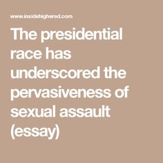 top universities fail to record sexual violence against students the presidential race has underscored the pervasiveness of sexual assault essay