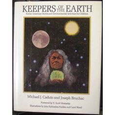 Keepers of the Earth: Native American Stories and Environmental Activities for Children: Amazon.ca: Michael J. Caduto, Joseph Bruchac, Ka-Hon-Hes, Carol Wood: Books