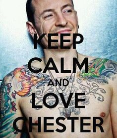 Keep calm and love Chester Bennington