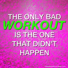 The only bad WORKOUT is the one that didn't happen. #fitness #motivation #health #workout #training #gym #bootcamp #eatcleantraindirty #sweat #exercise