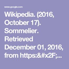 Wikipedia. (2016, October 17). Sommelier. Retrieved December 01, 2016, from https://en.wikipedia.org/wiki/Sommelier - Google Search