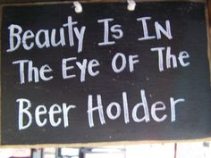 Beauty Is In the Eye of the Beer Holder sign-Beauty in eye of Beer Holder, funny sign for bar, drinking plaque
