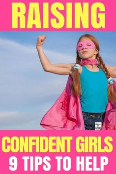 Confident girls have high self-esteem, better body image,and make better choices as teenagers. Confident girls are more likely to raise their hand in school -make higher grades-and stand up for themselves. Here are 9 ways to help you raise a confident girl with high self-esteem. 9 Secrets of Moms Who Raise Girls With Confidence