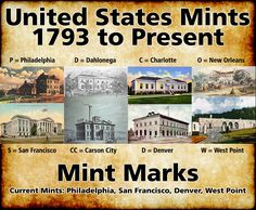 Did You Know...  Mintmarks are a letter on a coin denoting which mint that manufactured the coin. Mintmarks that appear on US coins include: • P: Philadelphia (1793 to date) • D: Dahlonega (Gold only, 1838-1861) • C: Charlotte (Gold only, 1838-1861) • O: New Orleans (1838-1909) • S: San Francisco (1854 to date) • CC: Carson City (1870-1893) • D: Denver (1906 to date) • W: West Point (1983 to date)