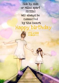 Side by side or miles apart sisters will be always connected by heart. Happy Birthday sister!! #love #care #affection Happy Birthday Big Sister, Birthday Greetings For Sister, Happpy Birthday, Happy Sisters, Happy Birthday Quotes For Friends, Birthday Quotes For Daughter, Happy Birthday Meme, Birthday Wishes Funny, Happy Birthday Pictures