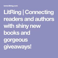 LitRing | Connecting readers and authors with shiny new books and gorgeous giveaways!