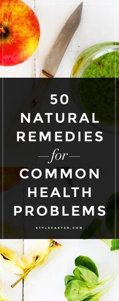 50 natural remedies for every common health problem - try these natural alternatives for dry skin, anxiety, bad breath, cold/flu, hangovers, pimples, and more. | StyleCaster.com