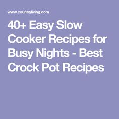 40+ Easy Slow Cooker Recipes for Busy Nights - Best Crock Pot Recipes