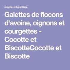 Galettes de flocons d'avoine, oignons et courgettes - Cocotte et BiscotteCocotte et Biscotte