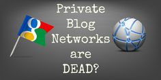 Google Penalizes Private Blog Networks - Are PBNs dead?