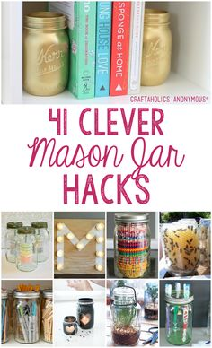 41 Clever Mason Jar Hacks. Mason jars as home decor, as ways to organize! How to decorate with Mason jars.