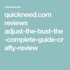 quickneed.com reviews adjust-the-bust-the-complete-guide-crafty-review