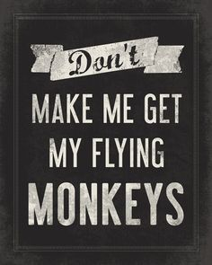 dont make me get my flying monkeys funny wall by printrevolution 1500 i