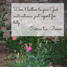 """""""Don't bother to give God instructions; just report for duty."""" Corrie ten Boom via jenniferajanes.com"""