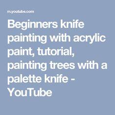 Beginners knife painting with acrylic paint, tutorial, painting trees with a palette knife - YouTube
