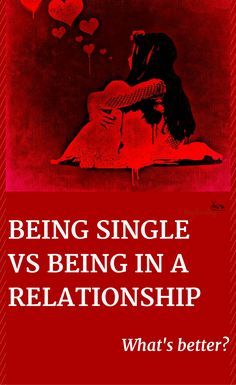 Being Single VS Being in a Relationship – What's Better?