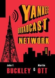Yankee Broadcast Network ~ John F. Buckley and Martin Ott ~ Joanne Mallari ~ The duo is at it again: after their colorful conquest of the United States in Poets' Guide to America, John F. Buckley and Martin Ott deliver a panoramic c