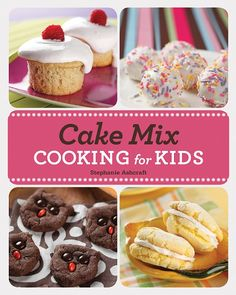 Lisa's Pick: Cake Mix Cooking for Kids by Stephanie Ashcraft